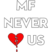 MF Never Loved Us