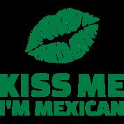 Kiss me I'm mexican