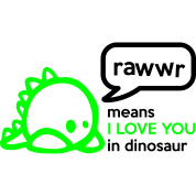 RAWwR - means I love you in dinosaur