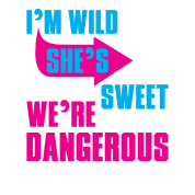 i Am Wild She is Sweet We Are Dangerous