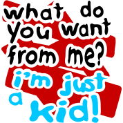 What Do You Want, I'm Just A Kid With Bkgrd