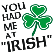 You Had Me At Irish With Shamrock