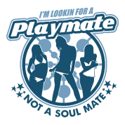 Playmate Not Soul Mate