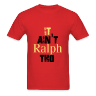 T-Shirts ~ Men's T-Shirt ~ It Ain'tv Ralph Tho