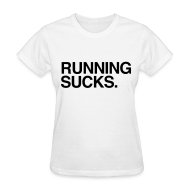 Women's T-Shirts ~ Women's T-Shirt ~ Running Sucks