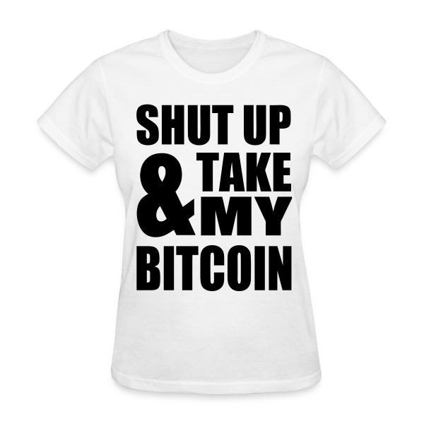 Bitcoin Shut Up White T Shirt