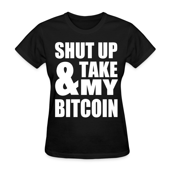 Bitcoin Shut Up Black T Shirt