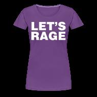 Women's T-Shirts ~ Women's Premium T-Shirt ~ Let's Rage Shirt