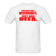 T-Shirts ~ Men's T-Shirt ~ Instant Wisco, Just add Beer.