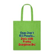 Bags & backpacks ~ Tote Bag ~ Guns Don't Kill People, Dads with Pretty Daughters Do Funny Dad Tote Bag
