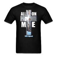 T-Shirts ~ Men's T-Shirt ~ All On Me
