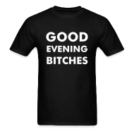 T-Shirts ~ Men's T-Shirt ~ Good Evening Bitches T-Shirt