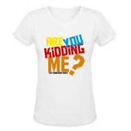 Women's T-Shirts ~ Women's V-Neck T-Shirt ~ Are You Kidding Me