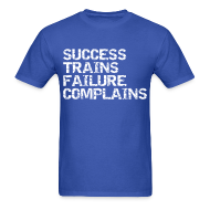 T-Shirts ~ Men's T-Shirt ~ Success trains failure complains