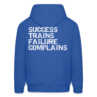 Hoodies ~ Men's Hooded Sweatshirt ~ Success trains failure complains