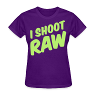 Women's T-Shirts ~ Women's T-Shirt ~ I shoot raw