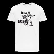T-Shirts ~ Men's Premium T-Shirt ~ Dont Get My Irish Up