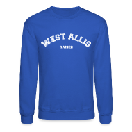 Long Sleeve Shirts ~ Men's Crewneck Sweatshirt ~ West Allis Raised