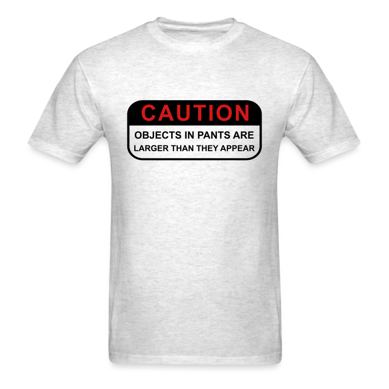 Caution Objects in Pants Larger than Appear   Shirt