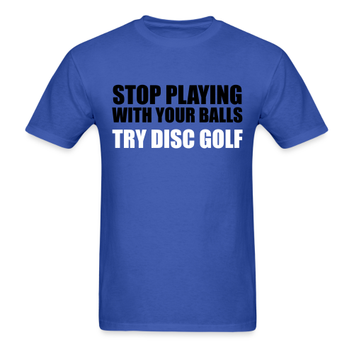 Stop Playing with Your Balls Try Disc Golf  Shirt