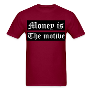 T-Shirts ~ Men's T-Shirt ~ Money Is The Motive