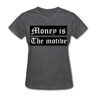 Women's T-Shirts ~ Women's T-Shirt ~ Money Is The Motive