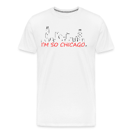 T-Shirts ~ Men's Premium T-Shirt ~ I'm So Chicago