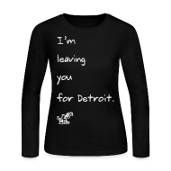Long Sleeve Shirts ~ Women's Long Sleeve Jersey T-Shirt ~ I'm leaving you for Detroit.