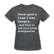 Women's T-Shirts ~ Women's T-Shirt ~ Once there was pizza