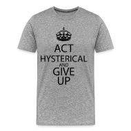 T-Shirts ~ Men's Premium T-Shirt ~ act hysterical and give up