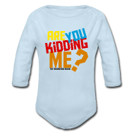 Baby & Toddler Shirts ~ Baby Long Sleeve One Piece ~ Kidding Me?