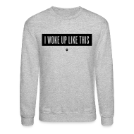 Long Sleeve Shirts ~ Men's Crewneck Sweatshirt ~ I Woke Up Like This - Unisex Crewneck