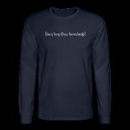 Long Sleeve Shirts ~ Men's Long Sleeve T-Shirt ~ Better Living Through Phonology