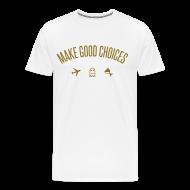 T-Shirts ~ Men's Premium T-Shirt ~ Make Good Choices [Metallic Gold]