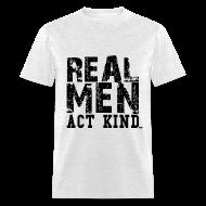 T-Shirts ~ Men's T-Shirt ~ Real Men Act Kind
