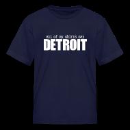 Kids' Shirts ~ Kids' T-Shirt ~ All of my shirts say Detroit