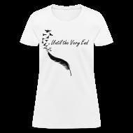 Women's T-Shirts ~ Women's T-Shirt ~ Until the Very End (Women's Tee)