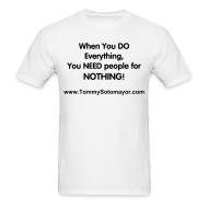 T-Shirts ~ Men's T-Shirt ~ Do Everything, Need People For Nothing wht/blk (Men's T-Shirt)