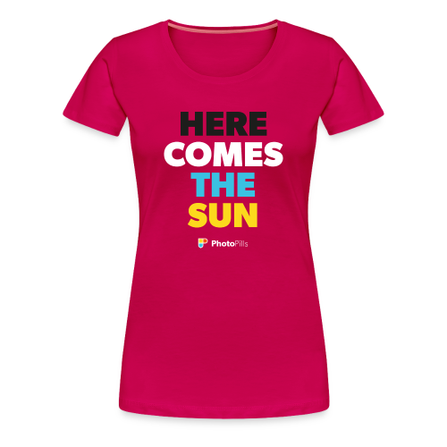 Here Comes The Sun Women T-Shirt