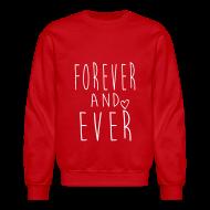 Long Sleeve Shirts ~ Men's Crewneck Sweatshirt ~ Forever and ever Crewneck
