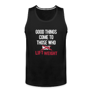 Tank Tops ~ Men's Premium Tank Top ~ Good things come to those who lift | Mens tank