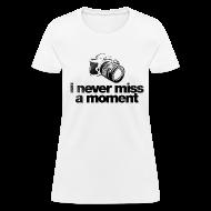 Women's T-Shirts ~ Women's T-Shirt ~ i never miss a moment Women's T-Shirts