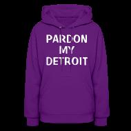 Hoodies ~ Women's Hooded Sweatshirt ~ Pardon My Detroit