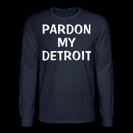 Long Sleeve Shirts ~ Men's Long Sleeve T-Shirt ~ Pardon My Detroit
