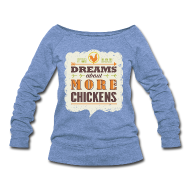 Long Sleeve Shirts ~ Womens Wideneck Sweatshirt ~ Dreams about more chickens