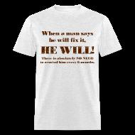 T-Shirts ~ Men's T-Shirt ~ When a man says he'll fix it