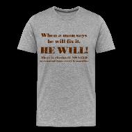 T-Shirts ~ Men's Premium T-Shirt ~ When a man says he'll fix it