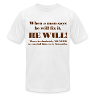 T-Shirts ~ Men's T-Shirt by American Apparel ~ When a man says he'll fix it