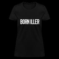 Women's T-Shirts ~ Women's T-Shirt ~ BORN ILLER