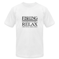 T-Shirts ~ Men's T-Shirt by American Apparel ~ FISHING - for when you wanna relax